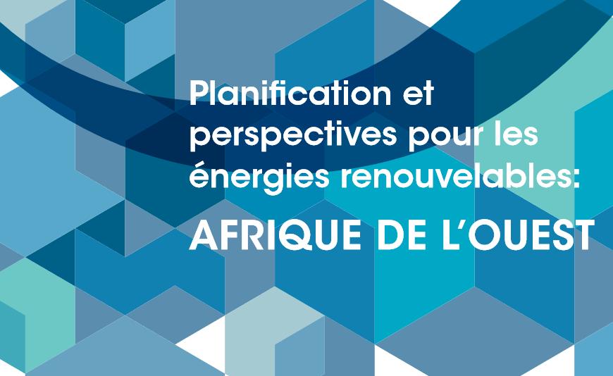 Energies renouvelables: les objectifs nationaux des pays d'Afrique de l'Ouest dépasseront l'objectif régional fixé par la Cedeao d'ici à 2030 (Irena)